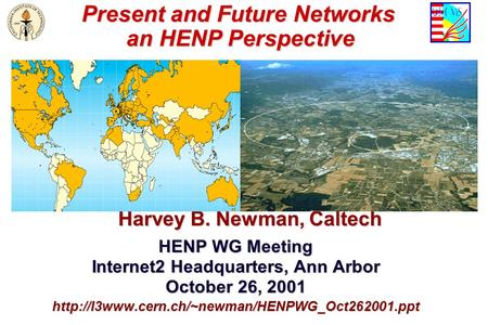 Present and Future Networks an HENP Perspective Present and Future Networks an HENP Perspective Harvey B. Newman, Caltech HENP WG Meeting Internet2 Headquarters,