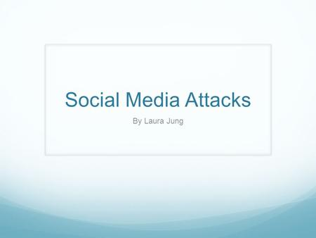 Social Media Attacks By Laura Jung. How the Attacks Start Popularity of these sites with millions of users makes them perfect places for cyber attacks.