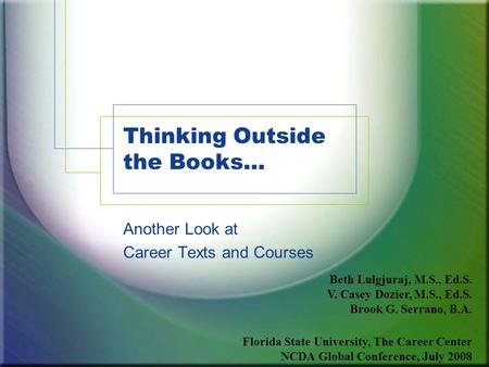 Thinking Outside the Books… Another Look at Career Texts and Courses Beth Lulgjuraj, M.S., Ed.S. V. Casey Dozier, M.S., Ed.S. Brook G. Serrano, B.A. Florida.
