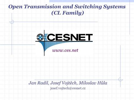 Jan Radil, Josef Vojtěch, Miloslav Hůla Open Transmission and Switching Systems (CL Family)