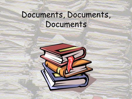 "Documents, Documents, Documents. ""Been there, done that"" Solution? Documents, Documents, Documents,"