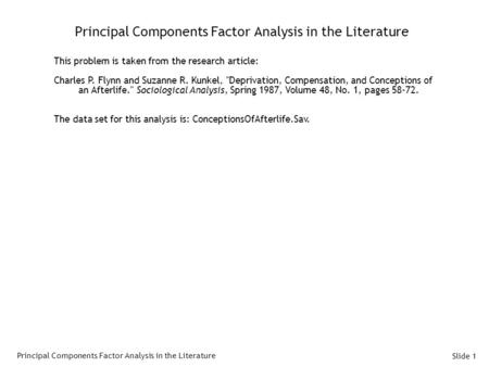 Slide 1 Principal Components Factor Analysis in the Literature This problem is taken from the research <strong>article</strong>: Charles P. Flynn and Suzanne R. Kunkel,