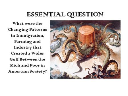 ESSENTIAL QUESTION What were the Changing Patterns in Immigration, Farming and Industry that Created a Wider Gulf Between the Rich and Poor in American.