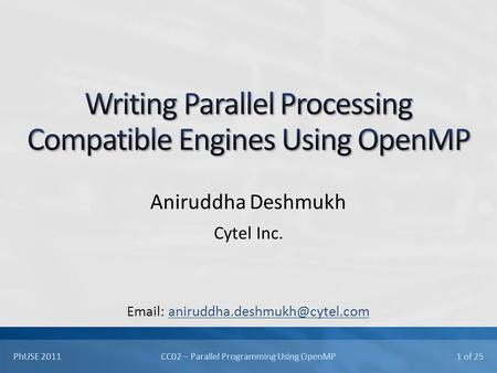 CC02 – Parallel Programming Using OpenMP 1 of 25 PhUSE 2011 Aniruddha Deshmukh Cytel Inc.
