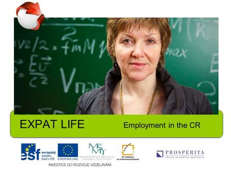 EXPAT LIFE Employment in the CR. 1.What was your longest stay abroad? Share some of your experiences being in another culture and country. 2.Would you.