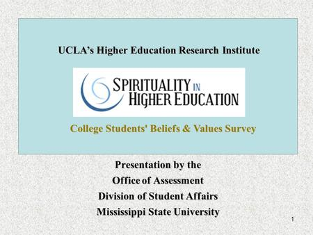 1 Presentation by the Office of Assessment Division of Student Affairs Mississippi State University College Students' Beliefs & Values Survey UCLA's Higher.