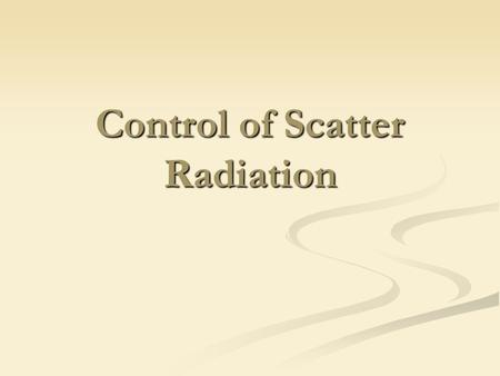 Control of Scatter Radiation