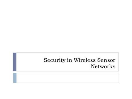 Security in Wireless Sensor Networks. Wireless Sensor Networks  Wireless networks consisting of a large number motes  self-organizing  highly integrated.