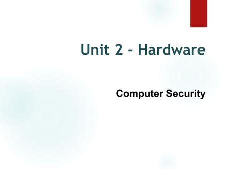 Unit 2 - Hardware Computer Security. What is computer security? Measures that are taken to prevent computer systems from malicious attacks, theft, or.