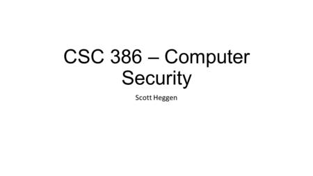 CSC 386 – Computer Security Scott Heggen. Agenda Authentication.