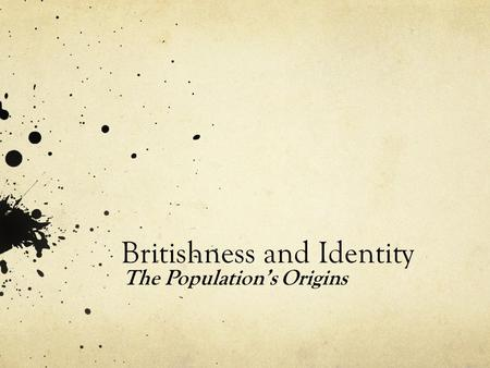 Britishness and Identity The Population's Origins.