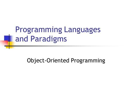 Programming Languages and Paradigms Object-Oriented Programming.