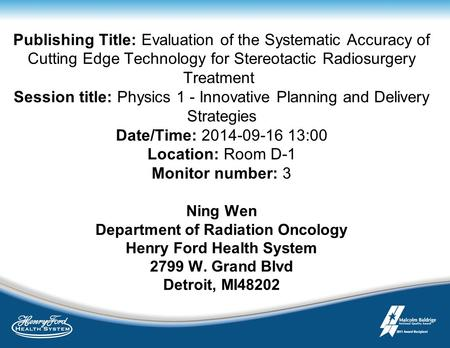 Publishing Title: Evaluation of the Systematic Accuracy of Cutting Edge Technology for Stereotactic Radiosurgery Treatment Session title: Physics 1 - Innovative.