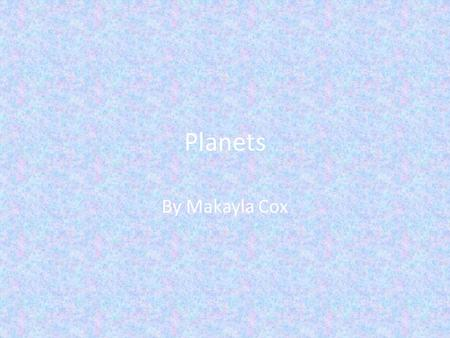 Planets By Makayla Cox Mercury Mercury small rocky planet. It is about 1/3 the size of Earth. It is a dusty surface filled with craters.