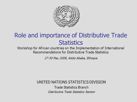 Role and importance of Distributive Trade Statistics Workshop for African countries on the Implementation of International Recommendations for Distributive.