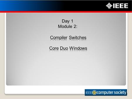 1 Day 1 Module 2:. 2 Use key compiler optimization switches Upon completion of this module, you will be able to: Optimize software for the architecture.