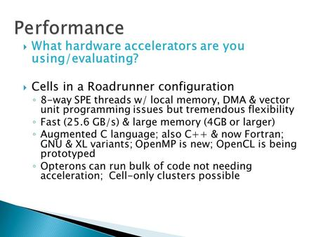  What hardware accelerators are you using/evaluating?  Cells in a Roadrunner configuration ◦ 8-way SPE threads w/ local memory, DMA & vector unit programming.