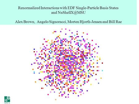 Renormalized Interactions with EDF Single-Particle Basis States and Alex Brown, Angelo Signoracci, Morten Hjorth-Jensen and Bill Rae.