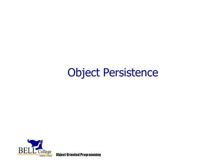 <strong>Object</strong> <strong>Oriented</strong> <strong>Programming</strong> <strong>Object</strong> Persistence. <strong>Object</strong> <strong>Oriented</strong> <strong>Programming</strong> Introduction One <strong>of</strong> the most critical tasks that applications have to perform.