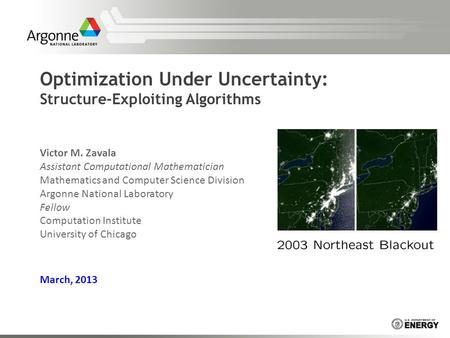 Optimization Under Uncertainty: Structure-Exploiting Algorithms Victor M. Zavala Assistant Computational Mathematician Mathematics and Computer Science.