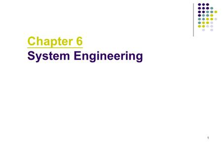 1 Chapter 6 System Engineering. 2 System Engineering What is a computer-based system? A set or arrangement of elements that are organized to accomplish.