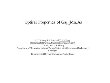 Optical Properties of Ga 1-x Mn x As C. C. Chang, T. S. Lee, and Y. H. Chang Department of Physics, National Taiwan University Y. T. Liu and Y. S. Huang.