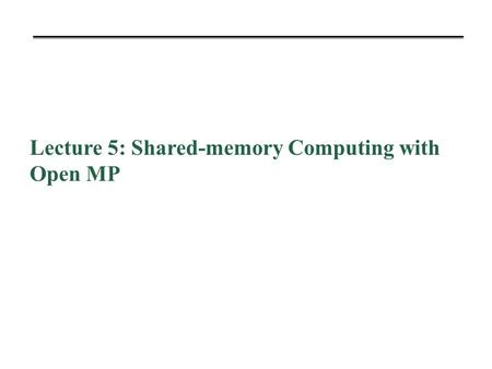 Lecture 5: Shared-memory Computing with Open MP. Shared Memory Computing.