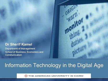 Information Technology in the Digital Age Dr Sherif Kamel Department of Management School of Business, Economics and Communication.