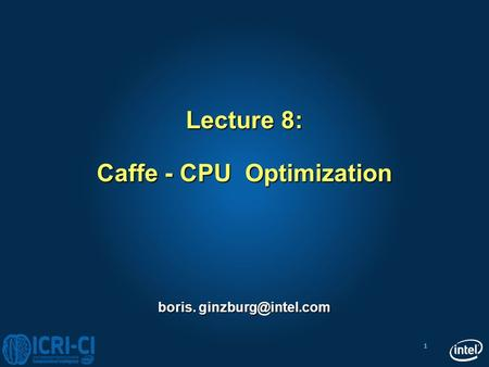 Lecture 8: Caffe - CPU Optimization