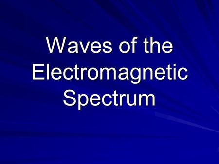 Waves of the Electromagnetic Spectrum Magnetic Field Electric Field Producing EM waves Electric field causes magnetic field to vibrate and magnetic field.