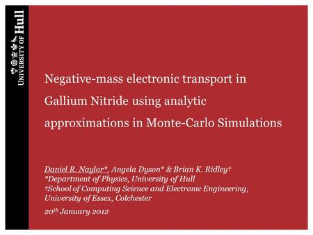 Negative-mass electronic transport in Gallium Nitride using analytic approximations in Monte-Carlo Simulations Daniel R. Naylor*, Angela Dyson* & Brian.