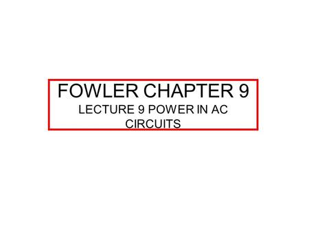 FOWLER CHAPTER 9 LECTURE 9 POWER IN AC CIRCUITS. POWER IN RESISTIVE CIRCUITS, CHAP 9 WITH A RESISTIVE LOAD, CURRENT AND VOLTAGE ARE IN PHASE. F.9.1 THIS.