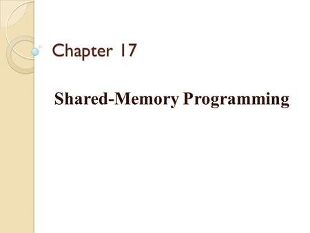 Chapter 17 Shared-Memory Programming. Introduction OpenMP is an application programming interface (API) for parallel programming on multiprocessors. It.