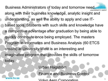 Www.hv.se 1 Business Administrators of today and tomorrow need, along with their business knowledge, analytic insight and understanding, as well the ability.