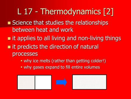 L 17 - Thermodynamics [2] Science that studies the relationships between heat and work Science that studies the relationships between heat and work it.