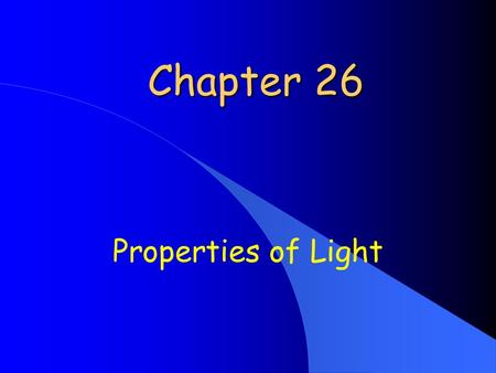 Chapter 26 Properties of Light. Visible light originates with accelerated motion of electrons. It is an electromagnetic wave phenomenon.