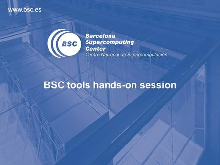 Www.bsc.es BSC tools hands-on session. 2 Objectives Copy ~nct00001/tools-material into your ${HOME} –cp –r ~nct00001/tools-material ${HOME} Contents of.