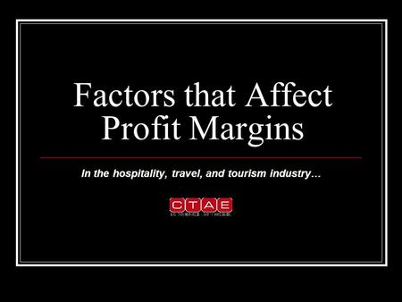 Factors that Affect Profit Margins In the hospitality, travel, and tourism industry…
