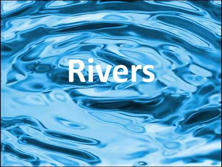 Rivers. As rivers carve across the land they not only provide water and habitats for special ecosystems, they change the land itself. As water flow they.