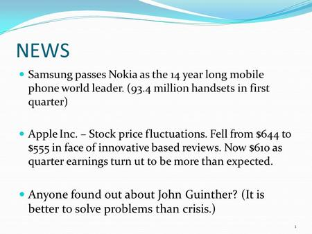 NEWS Samsung passes Nokia as the 14 year long mobile phone world leader. (93.4 million handsets in first quarter) Apple Inc. – Stock price fluctuations.