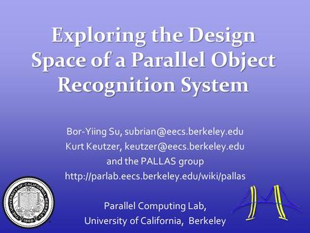 1/24 Exploring the Design Space of a Parallel Object Recognition System Bor-Yiing Su, Kurt Keutzer,