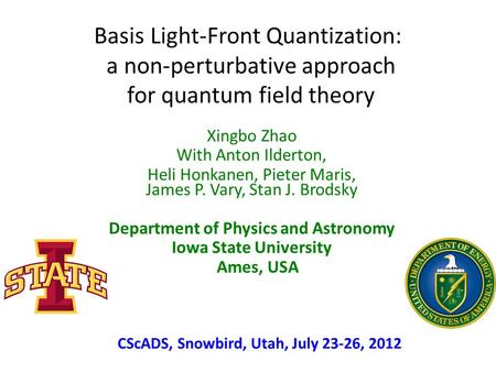 Basis Light-Front Quantization: a non-perturbative approach for quantum field theory Xingbo Zhao With Anton Ilderton, Heli Honkanen, Pieter Maris, James.