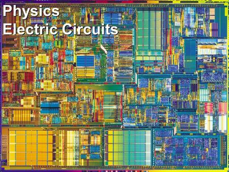 Physics Electric Circuits. –V = I x R –Power (Watts) = I 2 x R = I x V –Series and parallel circuits.
