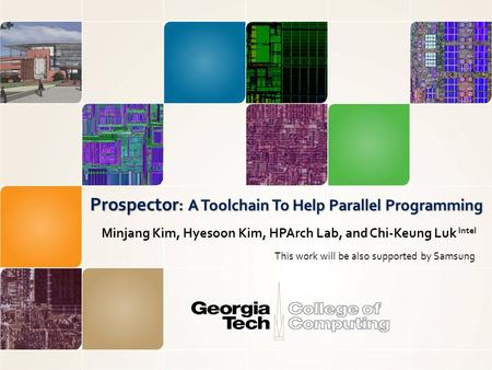 Prospector : A Toolchain To Help Parallel Programming Minjang Kim, Hyesoon Kim, HPArch Lab, and Chi-Keung Luk Intel This work will be also supported by.