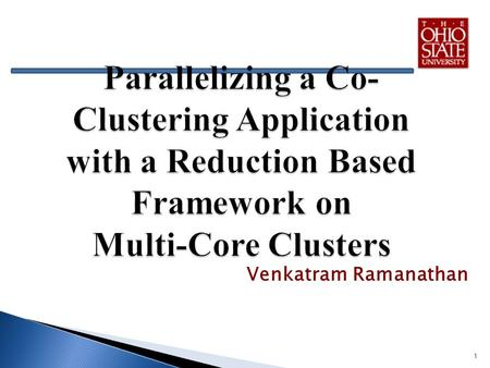 Venkatram Ramanathan 1. Motivation Evolution of Multi-Core Machines and the challenges Background: MapReduce and FREERIDE Co-clustering on FREERIDE Experimental.