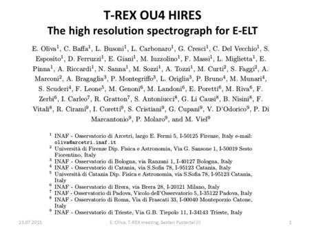 T-REX OU4 HIRES The high resolution spectrograph for E-ELT 23.07.2015E. Oliva, T-REX meeting, Sexten Pustertal (I)1.