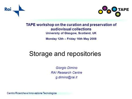Centro Ricerche e Innovazione Tecnologica TAPE workshop on the curation and preservation of audiovisual collections University of Glasgow, Scotland, UK.