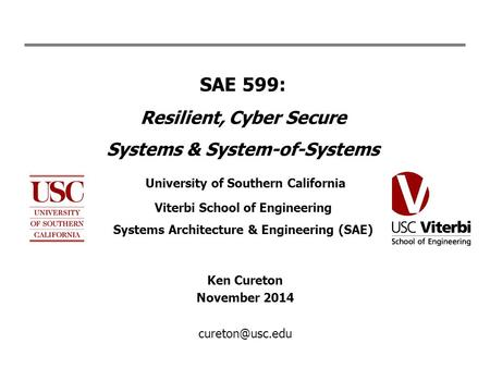 Ken Cureton November 2014 cureton@usc.edu SAE 599: Resilient, Cyber Secure Systems & System-of-Systems University of Southern California Viterbi School.