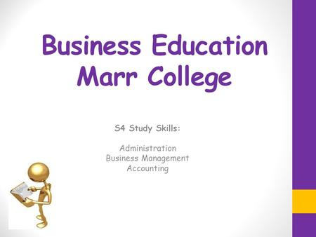 Business Education Marr College S4 Study Skills: Administration Business Management Accounting.