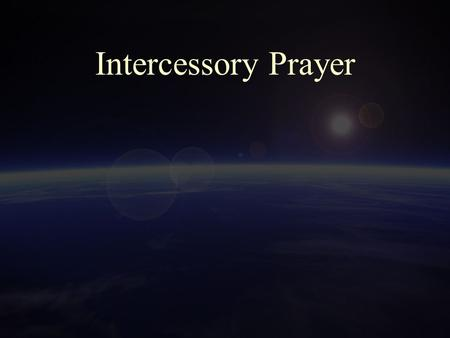 Intercessory Prayer. 2 A Definition of Intercessory Prayer.